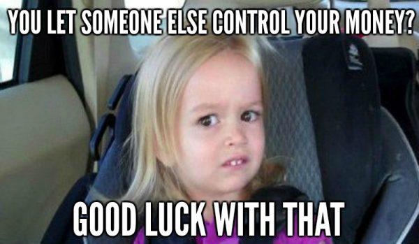 You Let Someone Else Control Your Money Chloe Meme