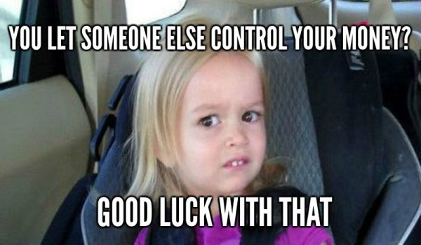 You Let Someone Else Control Your Money